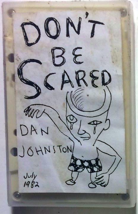 (Don't Be Scared - Daniel Johnston) Cassette